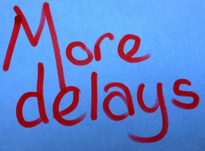 More delays